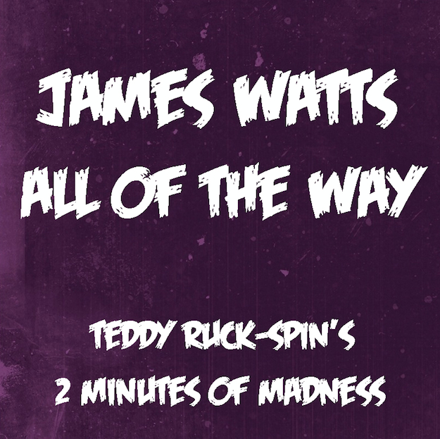 james-watts-all-of-the-way-teddy-ruck-spin